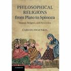 Philosophical Religions from Plato to Spinoza: Reason, Religion, and Autonomy by Carlos Fraenkel (Paperback, 2014)