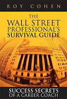 The Wall Street Professional's Survival Guide: Success Secrets of a Career Coach by Roy Cohen (Paperback, 2010)