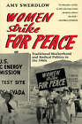 Women Strike for Peace: Traditional Motherhood and Radical Politics in the 1960's by Amy Swerdlow (Paperback, 1993)