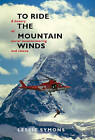 To Ride The Mountain Winds: A History of Aerial Mountaineering and Rescue by Leslie J. Symons (Hardback, 2011)