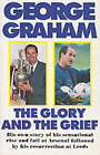 The Glory and the Grief: The Life of George Graham by George Graham (Paperback, 1996)