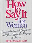 How to Say It for Women : Communicating with Confidence and Power Using the Language of Success by Phyllis Mindell (2001, Paperback)