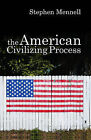 The American Civilizing Process by Stephen Mennell (Paperback, 2007)
