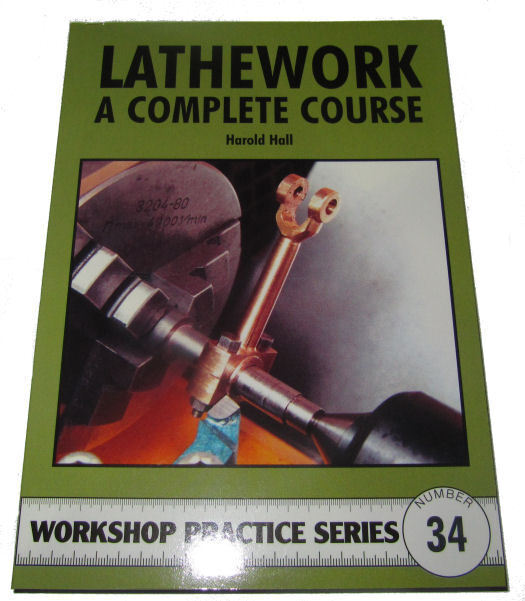LATHEWORK A COMPLETE COURSE -  WORKSHOP PRACTICE SERIES BOOK 34
