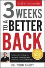 3 Weeks to a Better Back: Solutions for Healing the Structural, Nutritional, and Emotional Causes of Back Pain by Todd Sinett (Hardback, 2015)