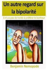 Un Autre Regard Sur la Bipolarite - il N'y a Pas de Honte a Preferer le...