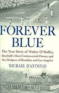 Forever-Blue-The-True-Story-of-Walter-O-039-Malley-Baseball-039-s-Most-Controversial