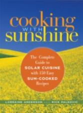 Cooking with Sunshine : The Complete Guide to Solar Cuisine with 150 Easy Sun-Cooked Recipes by Lorraine Anderson and Rick Palkovic (2006, Paperback)
