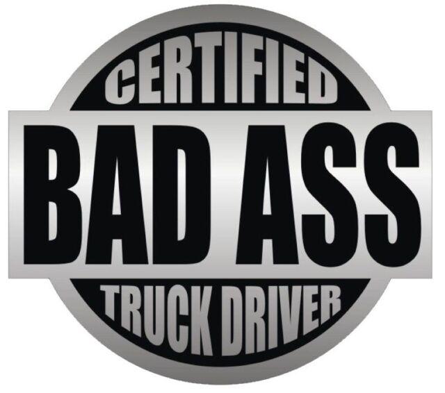 CERTIFIED BAD A$$ TRUCK DRIVER STICKER BLACK ON GREY HARD HAT STICKER LAPTOP