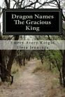 The Gracious King: Dragon Names by Emery Avery Knight (Paperback / softback, 2015)