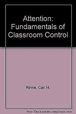 Attention : The Fundamentals of Classroom Control by Rinne, Carl H.