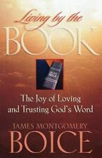 Living by the Book: The Joy of Loving and Trusting God's Word Boice, James Mont