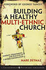 Building a Healthy Multi Ethnic Church: Mandate, Commitments and Practices of a Diverse Congregation by Mark DeYmaz (Hardback, 2007)