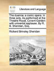 The Duenna: A Comic Opera. in Three Acts. as Performed at the Theatre Royal, Covent Garden: With Universal Applause. by R. B. Sheridan, Esq. by Richard Brinsley Sheridan (Paperback / softback, 2010)