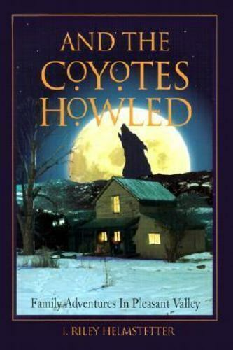 And the Coyotes Howled : Family Adventures in Pleasant Valley