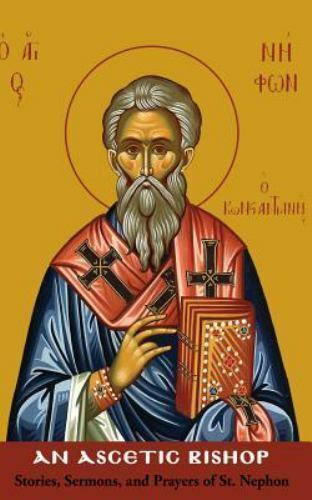 Stories, Sermons and Prayers of St. Nephon : An Ascetic Bishop by Gentithes, J.