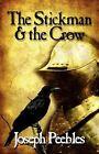 STICKMAN & The Crow 9781451217308 by Joseph Peebles Paperback