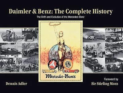 Daimler & Benz: The Complete History: The Birth and Evolution of the Mercedes-B