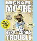 Here Comes Trouble: Stories from My Life by Michael Moore (CD-Audio, 2012)