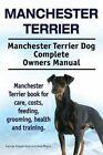 Manchester Terrier. Manchester Terrier Dog Complete Owners Manual. Manchester Terrier Book for Care, Costs, Feeding, Grooming, Health and Training. by Asia Moore, George Hoppendale (Paperback / softback, 2015)