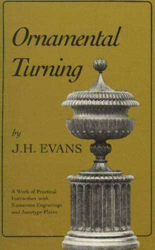 Ornamental Turning: A Work of Practical Instruction in the Above Art ; With Nume