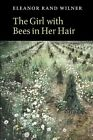 The Girl With Bees in Her Hair by Rand Eleanor Wilner 9781556592034