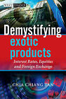 Demystifying Exotic Products: Interest Rates, Equities and Foreign Exchange by Chia K. Tan (Hardback, 2009)