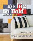 Go Big, Go Bold Large-Scale Modern Quilts: 10 Projects - Quick to Cut - Fast to Sew by Barbara S. Cain (Paperback, 2015)