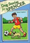Dog Stories for Spencer by Robert Leighton (Paperback / softback, 2008)