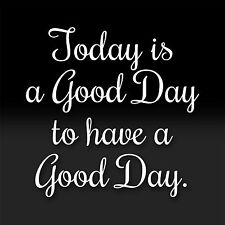 Today is a Good Day to Have a Good Day Inspirational Quotes Decal Phrases