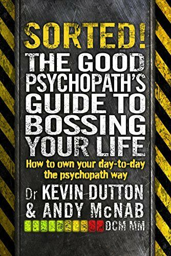 1 of 1 - Sorted!: The Good Psychopath's Guide to Bossing Your Life,Andy McNab, Kevin Dut