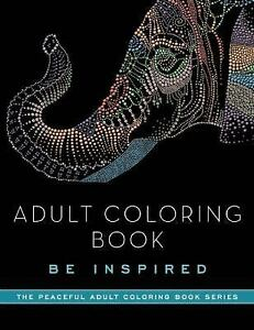 The Peaceful Adult Coloring Book Be Inspired By Skyhorse Publishing And Books Staff 2015 Paperback