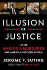 Illusion of Justice: Inside Making a Murderer and America's Broken System by Jerome F. Buting (Hardback, 2017)