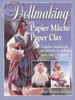 Dollmaking with Papier Mâché and Paper Clay by Doris Rockwell Gottilly (1998, Paperback)