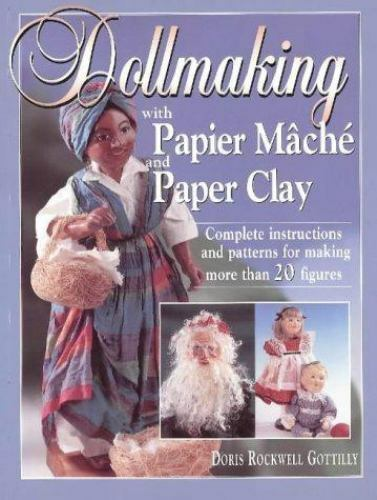 Dollmaking with Peier Mache Paper Clay Doris Rockwell Gottillly 1998 Softcover