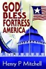 God Bless Fortress America by Henry P Mitchell (Paperback / softback, 2002)