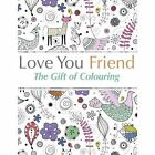 Love You Friend: The Gift of Colouring by Christina Rose (Paperback / softback, 2015)