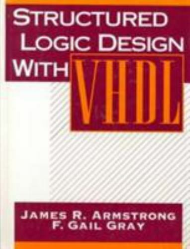 Structured Logic Design With Vhdl Armstrong, James R., Gray, F. Gail Hardcover  - $6.77