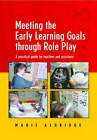 Meeting the Early Learning Goals Through Role Play: A Practical Guide for Teachers and Assistants by Marie Aldridge (Paperback, 2003)