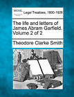 The Life and Letters of James Abram Garfield. Volume 2 of 2 by Theodore Clarke Smith (Paperback / softback, 2010)