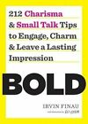 Bold: 212 Charisma and Small Talk Tips to Engage, Charm and Leave a Lasting Impression by Irvin Finau (Paperback, 2016)