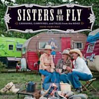 Sisters On The Fly: Caravans, Campfires, And Tales From The Road By Irene Rawlin on sale