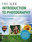 The Ilex Introduction to Photography: Capturing the Moment Every Time, Whatever Camera You Have by Haje Jan Kamps (Paperback, 2013)