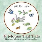 A Mouse Tail Tale: Gail, the Mouse with a Hooked Tail by Ruth R Hoyler (Paperback / softback, 2014)
