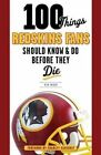 100 Things Redskins Fans Should Know & Do Before They Die by Rick Snider (Paperback, 2014)