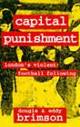 Capital Punishment: London's Violent Football Following by Eddy Brimson, Dougie Brimson (Paperback, 1997)