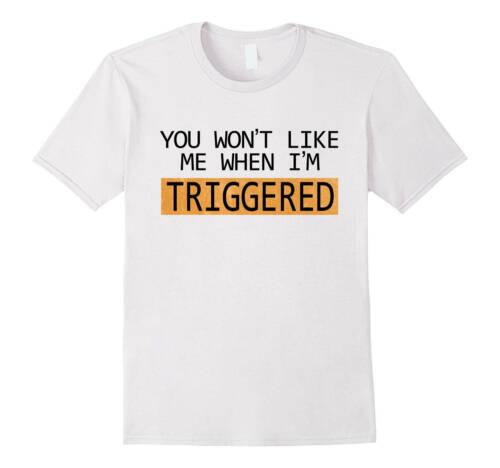 You Won/'t Like Me When I/'m Triggered shirt Funny Internet Meme T Shirt lovers