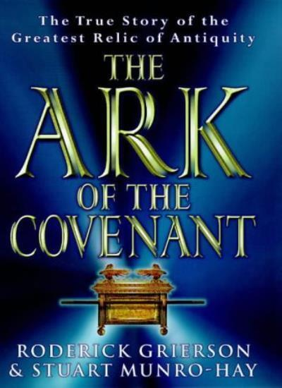 The Ark Of The Covenant: The True Story of the Greatest Relic o .9780297841432