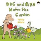 Dog and Bird Water the Garden by Tohby Riddle (Board book, 2009)