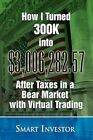 How I Turned 300k Into 006 282.57 After Taxes in a Bear Market With Virtual T